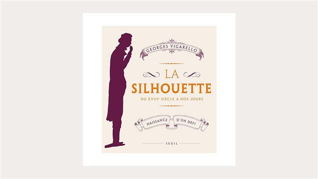 <em>La silhouette, du XVIIe sicle  nos jours