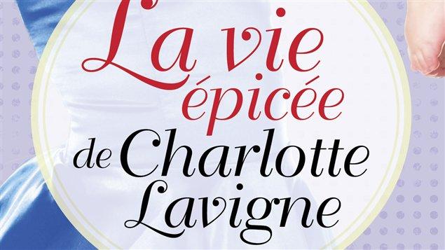 La couverture de «La vie épicée de Charlotte Lavigne» de Nathalie Roy (tome 4)