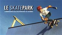 Skatepark : l'émergence du skateboard au Québec