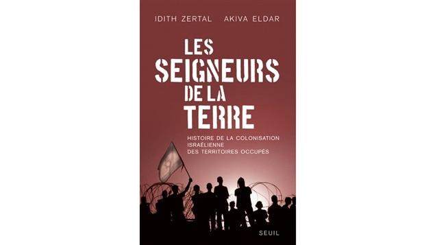 La couverture des <i>Seigneurs de la Terre : histoire de la colonisation israélienne des territoires occupés</i>, d'Idith Zertal et de Akiva Eldar, publié aux éditions du Seuil.