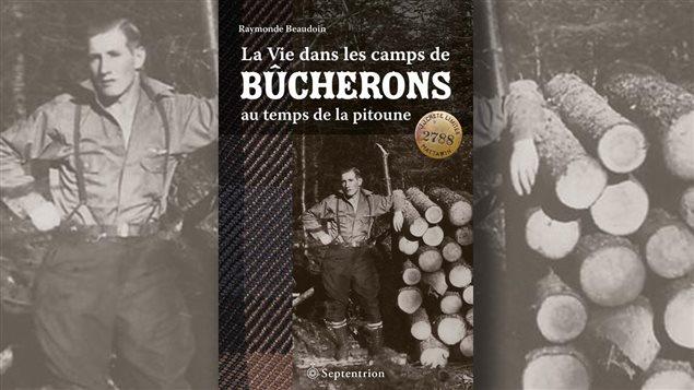 Page couverture du livre <em>La vie dans les camps de bûcherons au temps de la pitoune</em>, de Raymonde Beaudoin, Septentrion, 2014.