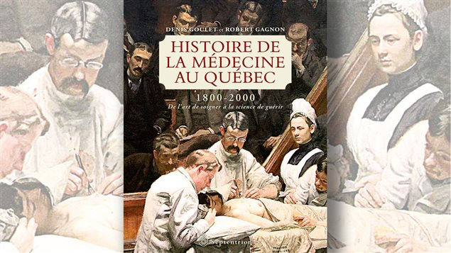 Page couverture du livre <em>Histoire de la médecine au Québec de 1800 à 2000 : de l'art de soigner à la science de guérir</em>, de Denis Goulet et Robert Gagnon, Septentrion, 2014.