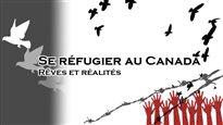 Se réfugier au Canada, entre rêves et réalités