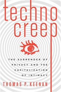 In his book Techno Creep, Prof. Tom Keenan details many ways technology allows the wide circulation of personal information.