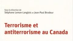 Paraît aux Presses de l'Université de Montréal un livre solidement documenté : Terrorisme et antiterrorisme au Canada