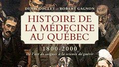 Histoire de la médecine au Québec 1800-2000 -De l'art de soigner à la science de guérir