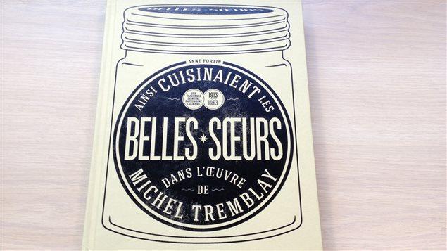 « Ainsi cuisinaient les belles-soeurs dans l'oeuvre de Michel Tremblay » de l'auteure Anne Fortin
