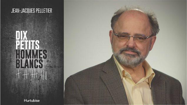«Dix petits hommes blancs», thriller de Jean-Jacques Pelletier, paru le 6 novembre chez Hurtubise.