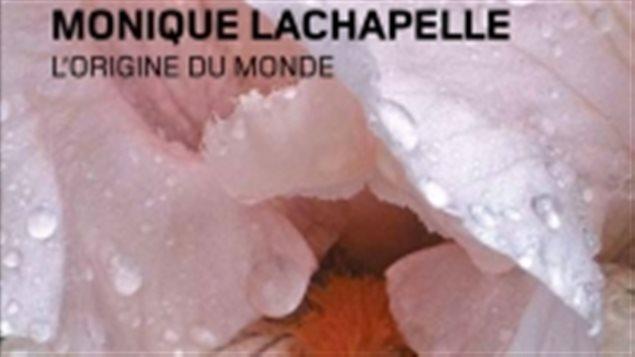 L'origine du monde, le deuxième roman de Monique Lachapelle
