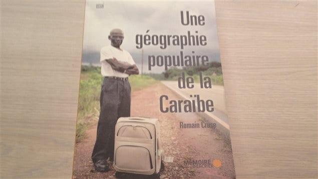 Le livre «Une géographie populaire de la Caraïbe» de l'auteur Romain Cruse