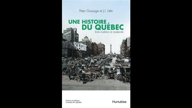 Page couverture du livre <i>Une histoire du Québec : entre tradition et modernité</i>, de Peter Gossage et J.I. Little, paru aux éditions Hurtubise