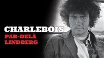 Charlebois, par-delà Lindberg