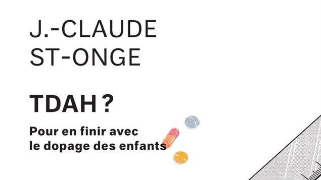 Le livre «TDAH? Pour en finir avec le dopage des enfants» de Jean-Claude St-Onge