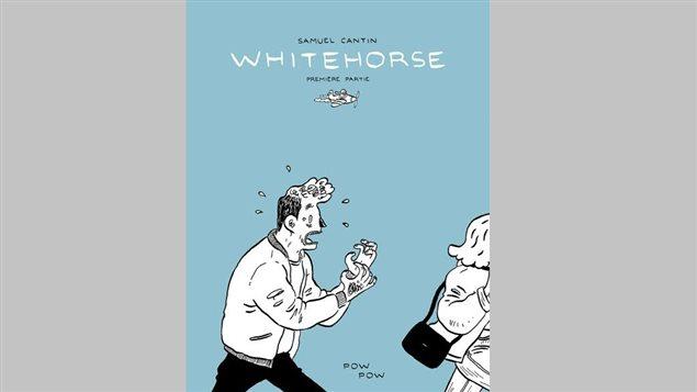 Le roman graphique « Whitehorse » de Samuel Cantin