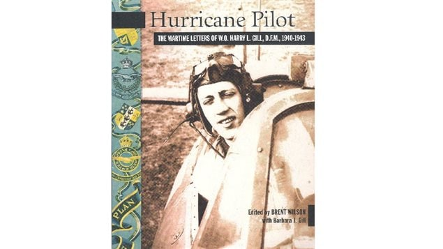 Hurricane Pilot: The Wartime Letters of W.O. Harry L. Gill, D.F.M. 1940-1943  Editied by Brent Wilson and Barbar Gill
