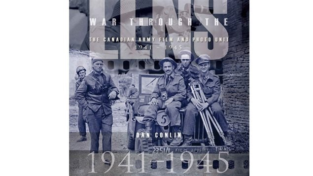 War Through the Lens- the Canadian Army Film and Photo Unit-1941-1945 by Dan Conlin, published by Seraphim Editions