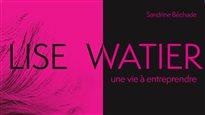 Lise Watier - Une vie à entreprendre