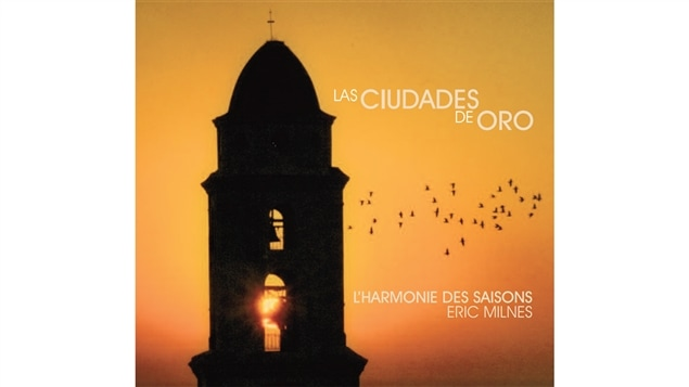 Pochette de l'album <i>Las ciudades de oro</i> de L'harmonie des saisons, paru sous étiquette ATMA Classique