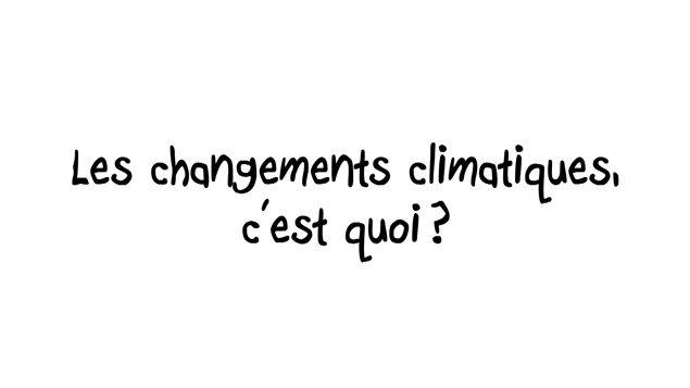 Les changements climatiques, c'est quoi?