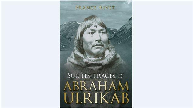 L'histoire d'Abraham Ulrikab racontée dans le livre de France Rivet