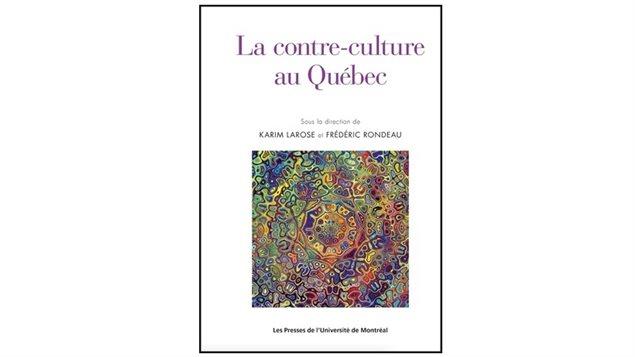 La contre-culture au Québec, sous la direction de Karim Larose et Frédéric Rondeau