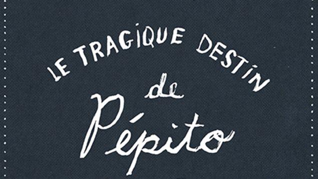 Détail de la couverture du livre « Le destin tragique de Pépito » de Catherine Lesage, d'après un conte de Pierre Lapointe