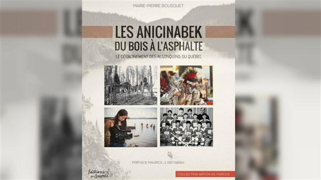 Les Anicinabek : du bois à l'asphalte ; Le déracinement des Algonquins du Québec