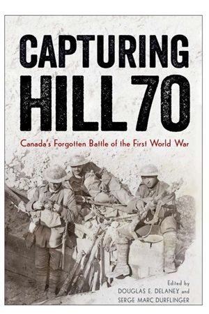 One of several new books on the Battle for Hill 70 as a result of the effort to bring more recognition and create a memorial in France to the Canadians who achieved an impressive victory.