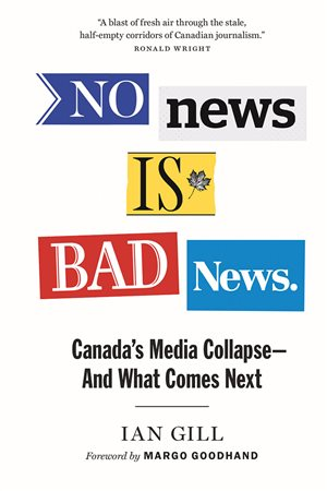 No News Is Bad News- critique of the declining state of Canadian media, by Ian Gill