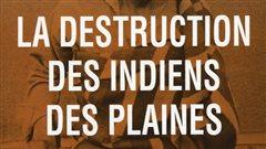 La destruction des Indiens des Plaines. Maladies, famines organisées et disparition du mode de vie autochtone