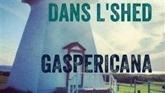 Gaspéricana : Un projet du groupe Dans l'Shed