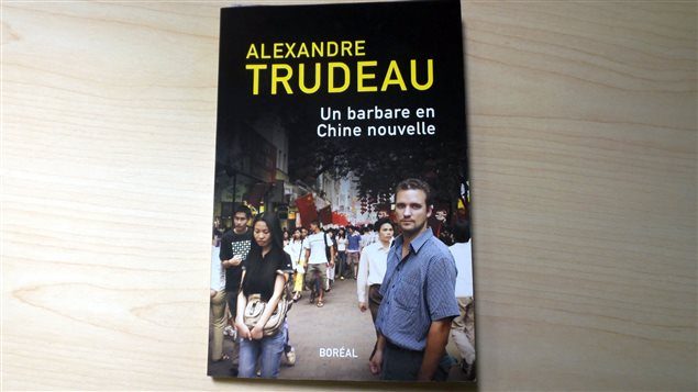 « Un barbare en Chine nouvelle » d'Alexandre Trudeau, publié chez Boréal