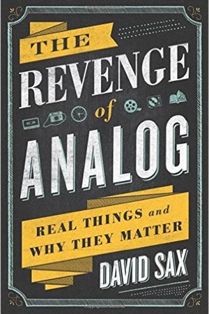 The Revenge of Analog: Real Things and Why They Matter.