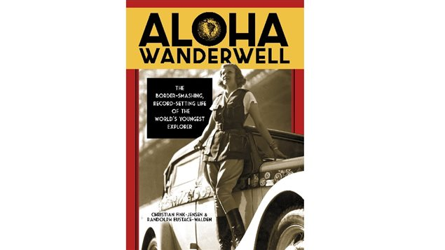 A new book about an amazing girl on the incredible adventures of Aloha Wanderwell *The Border-smashing, Record-Setting Life of the World's Youngest Explorer*