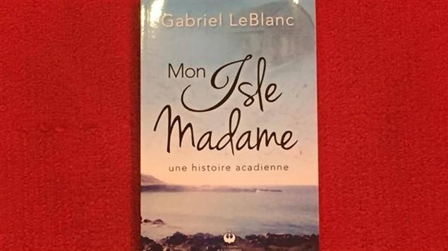 La couverture du livre 'Mon Isle Madame', de Gabriel LeBlanc