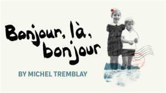 Le Théâtre de la Seizième présente un classique de Michel Tremblay 'Bonjour là, bonjour'.