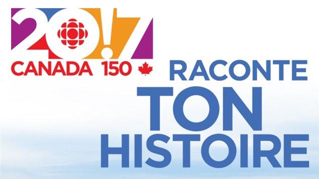 Affiche du projet Raconte ton histoire (2017 - Canada 150) de CBC/Radio-Canada