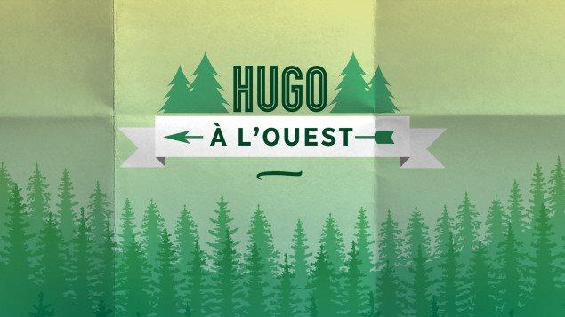 Le balado 'Hugo à l'Ouest'