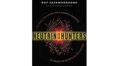 Neutrino Hunters: The Thrilling chase foa a Ghostly Particle to Unlock the Secrets of the Universe* By Ray Jayawardhana