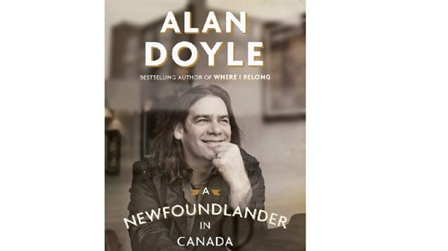 Musician Alan Doyle, *A Newfoundlander in Canada: Always going somewhere-Always coming home*