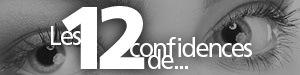 Les 12 confidences de...