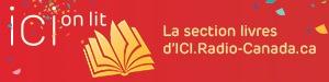 ICIonlit, la section livres d'ICIRadio-Canada.ca