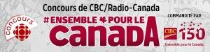 Concours CBC/Radio-Canada - #EnsemblepourleCanada - Du 22 mai au 9 juillet 2017