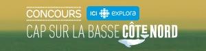 Concours ICI EXPLORA - Cap sur la Basse-Côte-Nord - Du 13 avril au 20 mai 2017