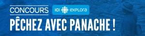 Concours ICI EXPLORA - Pêchez avec panache! - Du 14 avril au 18 mai 2017