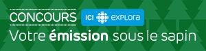 Concours ICI EXPLORA - Votre émission sous le sapin - Du 27 novembre au 18 décembre 2017