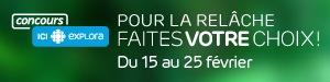 Concours ICI EXPLORA - Pour la relâche, faites votre choix! - Du 15 au 25 février 2018