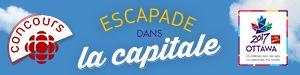 Concours Escapade dans la capitale - Du 5 au 22 juin 2017 - ICI les vacances 2017 (partenaire : Ottawa 2017)