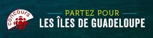 Concours Partez pour les Iles de Guadeloupe - Du 25 septembre au 9 octobre 2016