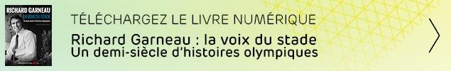 Téléchargez le livre numérique Richard Garneau la voix du stade : Un demi-siècle d'histoire olympiques